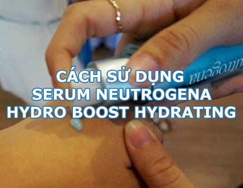 Cách sử dụng serum Neutrogena Hydro Boost Hydrating