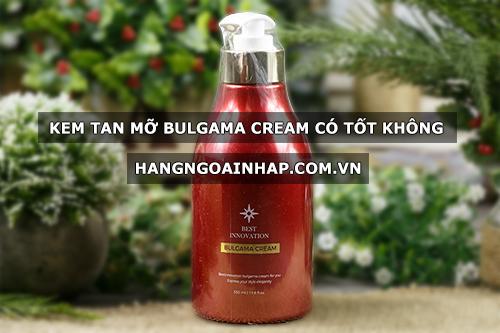 Kem tan mỡ Bulgama Cream có tốt không?