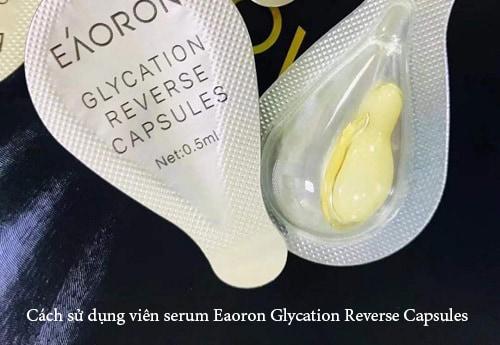 Cách sử dụng viên serum Eaoron Glycation Reverse Capsules